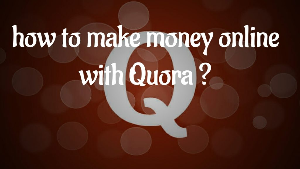 How to make money online with Quora? Complete information