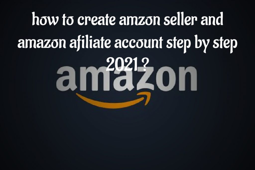 How to create amazon seller and amazon affiliate account | step by step  2021